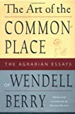 img - for The Art of the Commonplace: The Agrarian Essays of Wendell Berry book / textbook / text book