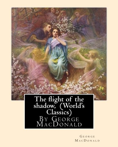 Read Online The flight of the shadow, By George MacDonald (World's Classics) pdf