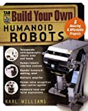 Build Your Own Humanoid Robots: 6 Amazing and Affordable Projects (TAB Robotics) by Karl Williams Picture