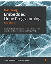 Mastering Embedded Linux Programming: Create fast and reliable embedded solutions with Linux 5.4 and the Yocto Project 3.1 (Dunfell), 3rd Edition