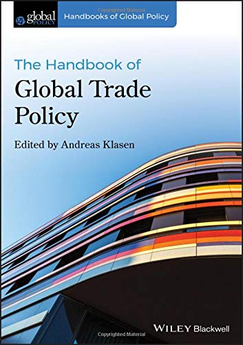 The Handbook of Global Trade Policy (Handbooks of Global Policy)