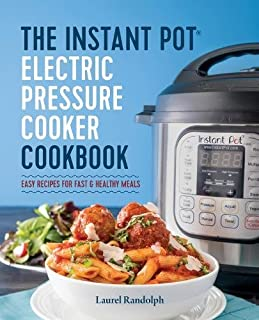 Book Cover: The Instant Pot® Electric Pressure Cooker Cookbook: Easy Recipes for Fast & Healthy Meals