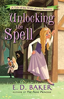 Unlocking the Spell: A Tale of the Wide-Awake Princess (Tales of the Wide-Awake Princess Book 2) by [Baker, E. D.]