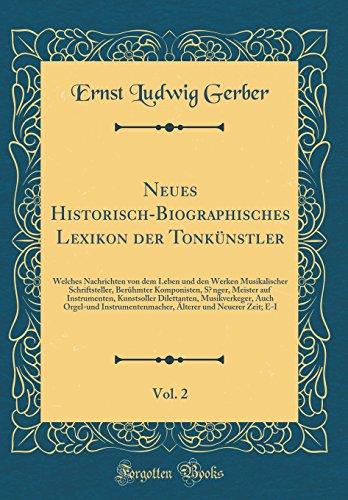 Neues Historisch-Biographisches Lexikon der Tonkünstler, Vol. 2: Welches Nachrichten von dem Leben und den Werken Musikalischer Schriftsteller, ... Musikverkeger, Auch Orgel- (German Edition) by Forgotten Books