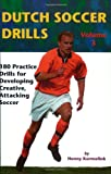 Dutch Soccer Drills: v.3: 180 Practice Drills for Developing Creative, Attacking Soccer: Vol 3