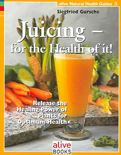 Read Online [Juicing for the Health of it: Release the Healing Power of Plants for Optimum Health] (By: Siegfried Gursche) [published: July, 2007] PDF
