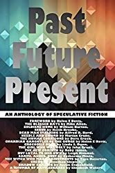 Past Future Present: An Anthology of Speculative Fiction