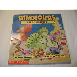 I'm So Grumpy! (Dinofours) Steve Metzger and Hans Wilhelm