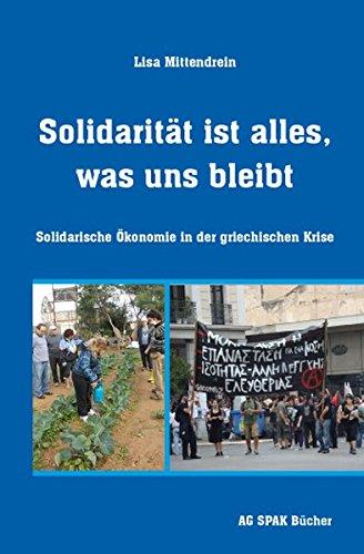 Solidarität ist alles, was uns bleibt: Solidarische Ökonomie in der griechischen Krise