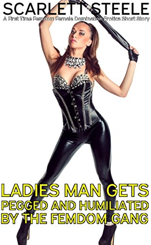 Ladies Mans Gets Pegged And Humiliated By The Femdom Gang A First Time Femdom Female
