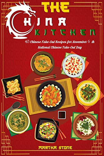 The China Kitchen: 40 Chinese Fake-Out Recipes for November 6th National Chinese Take-Out Day by Martha Stone