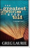 The Greatest Stories Ever Told, Greg Laurie, 0977710378
