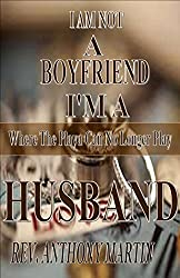 I AM NOT A BOYFRIEND I'M A HUSBAND: Where The Playa Can No Longer Play