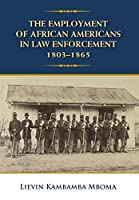 The Employment of African Americans in Law Enforcement, 1803-1865: None