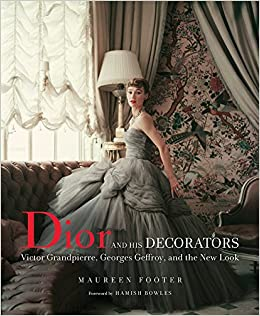 26f637e1b02e90 Amazon.com: Dior and His Decorators: Victor Grandpierre, Georges Geffroy,  and the New Look (9780865653535): Maureen Footer, Hamish Bowles: Books