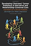 Developing Clinicians' Career Pathways in Narrative and Relationship-Centered Care, John D. Engel and Lura L. Pethtel, 184619573X