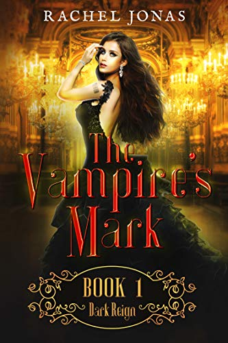 The Vampire's Mark 1: Dark Reign (Reverse Harem Romance) by [Jonas, Rachel]