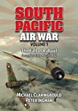 South Pacific Air War: Volume 1: The Fall of Rabaul December 1941 - March 1942