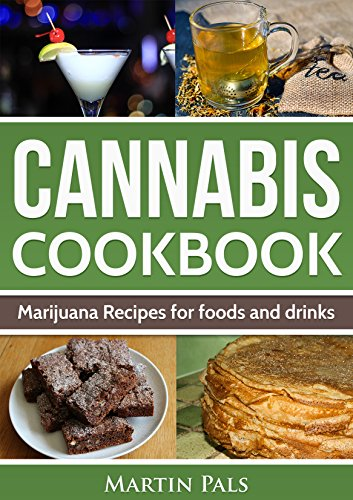 Cannabis Cookbook: Marijuana Recipes for foods and drinks: Guide for cooking with cannabis