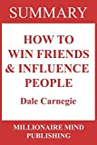 Summary: How to Win Friends & Influence People by Dale Carnegie: | :Key Ideas in 1 Hour or Less (up-to-date real-world examples included)