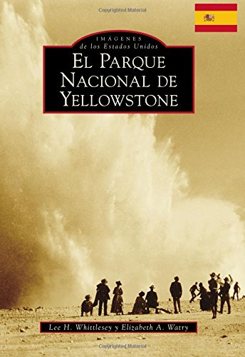 Yellowstone National Park (Spanish version) (Images of America) (Spanish and English Edition)