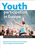 Youth Participation in Europe : Beyond Discourses, Practices and Realities, , 1447300181
