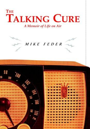 The Talking Cure: A Memoir of Life on Air por Mike Feder