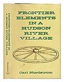 Frontier Elements in a Hudson River Village, Carl Nordstrom, 0804690332