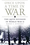img - for Once Upon a Time in War: The 99th Division in World War II (Campaigns and Commanders Series) book / textbook / text book
