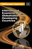 International Economic Law, Globalization and Developing Countries, Julio Faundez, Celine Tan, 1781009252
