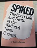 Spiked : The Short Life and Death of the National News Council - A Twentieth Century Fund Paper, Brogan, Patrick, 0870781626