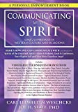 Communicating with Spirit: Here's How You Can Communicate (and Benefit from) Spirits of the Departed, Spirit Guides & Helpers, Gods & Goddesses, Your Higher Self and Your Holy Guardian Angel