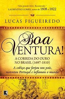Boa Ventura!: A corrida do ouro no Brasil (1697-1810) por [Figueiredo, Lucas]