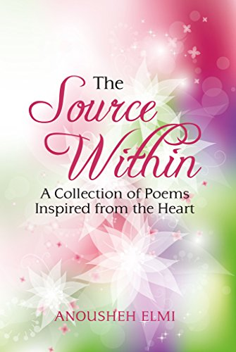 The Source Within A Collection Of Poems Inspired From The Heart