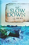 The Slow Down, J. J. Hicks, 1452865159