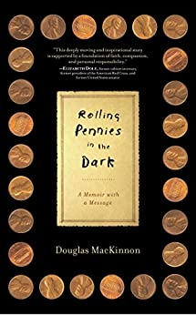 Rolling Pennies in the Dark: A Memoir with a Message by [MacKinnon, Douglas]