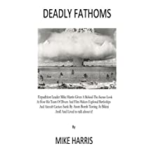 Deadly Fathoms: Expedition team dives at Bikini Atoll in the Marshall Islands on American, German and Japanese WWII warships that were sunk by atom bomb ... WWII. (Expedition to Adventure Book 1)