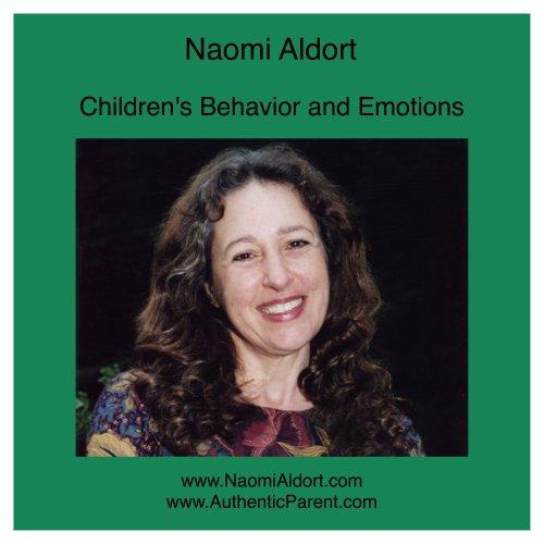 Children's Behavior and Emotions: Naomi Aldort