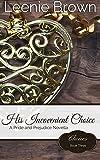 His Inconvenient Choice: A Pride and Prejudice Novella (Choices) (Volume 3)
