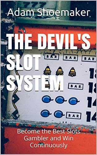 The Devil's Slot System: Become the Best Slots Gambler and Win Continuously