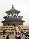 The Dragon - A Stroll in Beijing