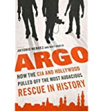 ARGO:By Antonio Mendez, Matt Baglio{Argo}: How the CIA and Hollywood Pulled Off the Most Audacious Rescue in History [argo]