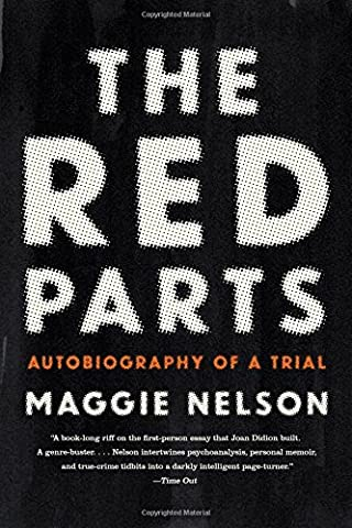 The Red Parts: Autobiography of a Trial (Maggie Nelson Jane)
