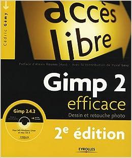 Gimp 2 efficace: Dessin et retouche photo