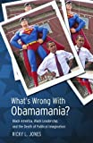 img - for What's Wrong with Obamamania?: Black America, Black Leadership, and the Death of Political Imagination by Ricky L. Jones (2008-06-05) book / textbook / text book