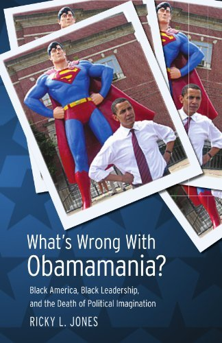 What's Wrong with Obamamania?: Black America, Black Leadership, and the Death of Political Imagination by Ricky L. Jones (2008-06-05)