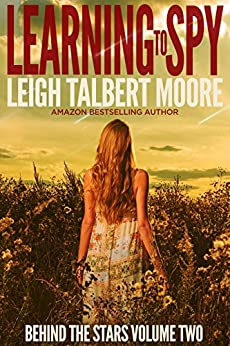 Learning to Spy (Behind the Stars Book 2) by [Moore, Leigh Talbert]