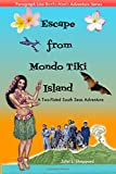 Escape from Mondo Tiki Island: A Two-Fisted South Seas Adventure
