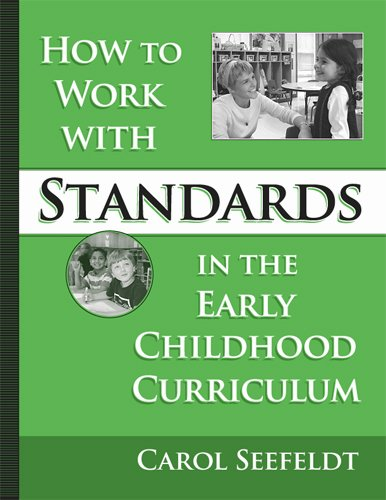 How To Work With Standards In The Early Childhood Classroom (Early Childhood Education Series (Teachers College Pr))