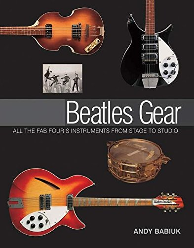 (Beatles Gear: All the Fab Four's Instruments from Stage to Studio)
